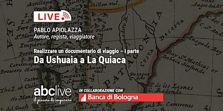 Realizzare un documentario di viaggio - Da Ushuaia a La Quiaca (parte 1) biglietti