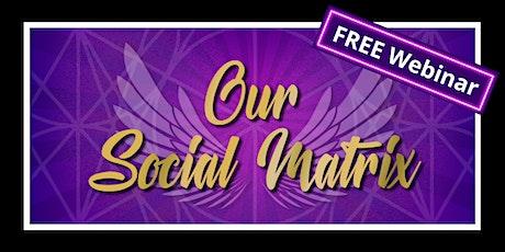Our Social Matrix - FREE Webinar tickets