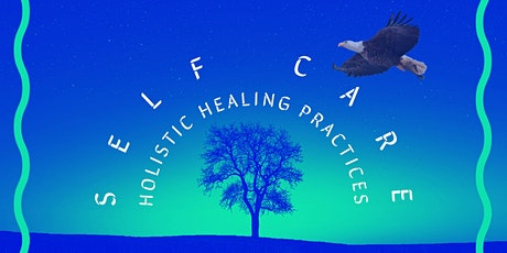 Self Care through Holistic  Healing Practices tickets