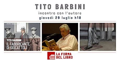 """Tito Barbini presenta """"Il fabbricante di giocattoli"""" biglietti"""