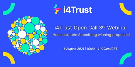i4Trust Open Call 3rd Webinar: Home stretch - submitting winning proposals! tickets
