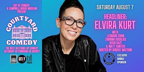 Courtyard Comedy August 7 - Elvira Kurt tickets