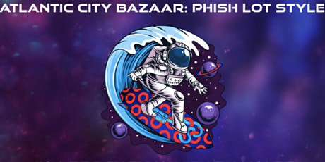 ATLANTIC CITY BAZAAR: PHISH LOT STYLE IN ASSOC.  W/ PHAN ART & ELMTHREE tickets