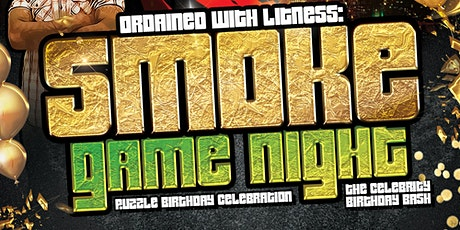 Ordained With Litness: Smoke Game Night + Puzzle Birthday Celebration tickets