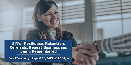 5 R's - Resilience, Retention, Referrals, Repeat Business, Being Remembered tickets