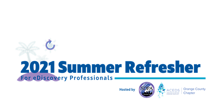 SDPA and ACEDS Orange County eDiscovery Summer Refresher 2.0 image