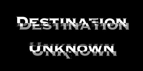 Destination Unknown tickets