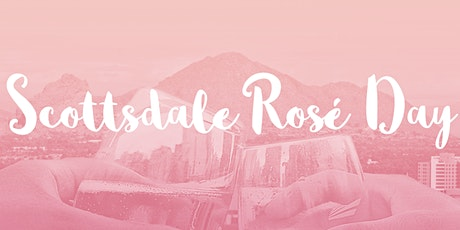 Scottsdale Rosé Day - An All Day Rosé Party in Old Town! tickets