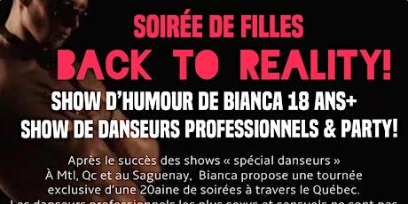 """QUEBEC Soirée SPÉCIALE BIANCA """"BACK TO REALITY"""" Humour + danseurs tickets"""