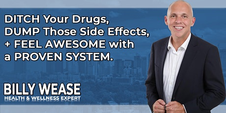DITCH Your Drugs, DUMP Side Effects, & Feel AWESOME with a PROVEN SYSTEM tickets
