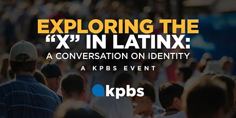 """Exploring The """"X"""" In Latinx: A Conversation On Identity tickets"""