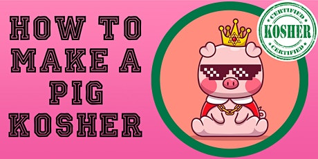 How to Make a Pig Kosher - Individual Lecture tickets