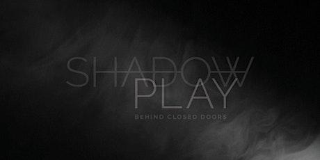 SHADOW PLAY tickets