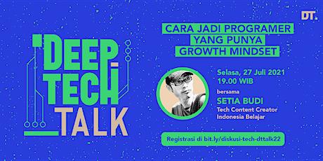 Deep Tech Talk 22: Cara Jadi Programer yang Punya Growth Mindset tickets