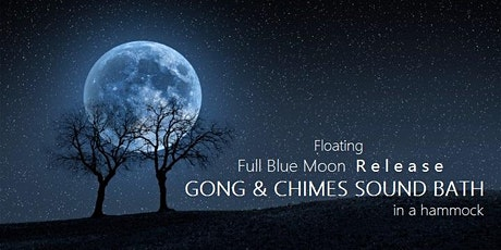 Floating Full Blue Moon Release GONG & CHIMES SOUND BATH in a hammock tickets
