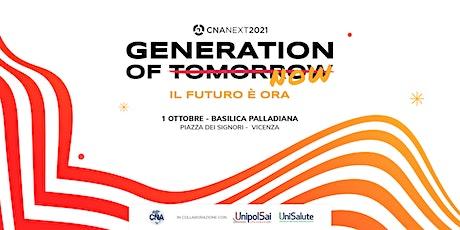 CNA Next 2021 - Generation of Tomorrow - Il futuro è ora biglietti
