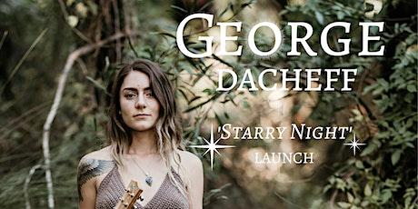 GEORGE DACHEFF 'Starry Night' Launch tickets