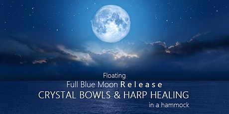 Floating Full Blue Moon Release CRYSTAL BOWLS  &  HARP HEALING in a hammock tickets