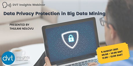 DVT Insights Webinar - Data Privacy Protection in Big Data Mining tickets
