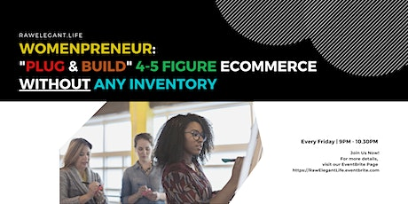 """Womenpreneur: """"Plug & Build"""" 4-5 Figure Ecommerce Without Any Inventory tickets"""