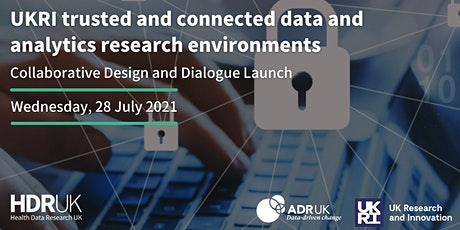 UKRI Trusted and Connected Data and Analytics Research Environments Launch tickets