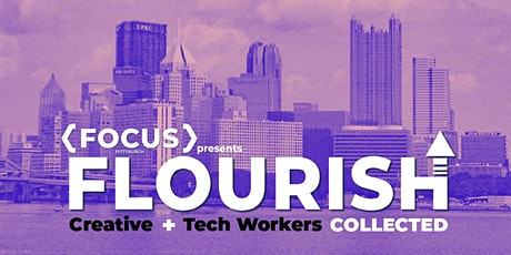 FOCUSPGH presents FLOURISH where Creatives and Tech Workers Meet tickets