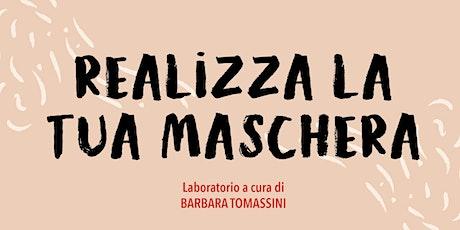 LABORATORIO|  REALIZZA LA TUA MASCHERA di Barbara Tomassini biglietti