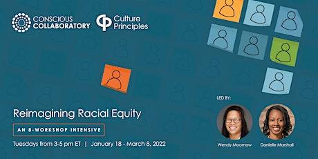 Reimagining Racial Equity 5 - an 8-Week Workshop Intensive tickets