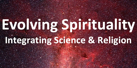 Evolving Spirituality: Integrating Science & Religion tickets