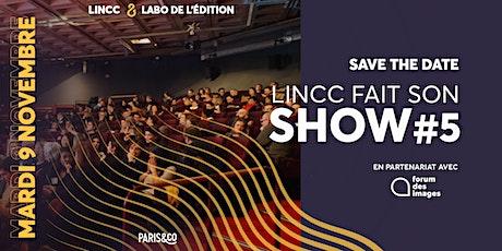 LINCC FAIT SON SHOW #5 billets