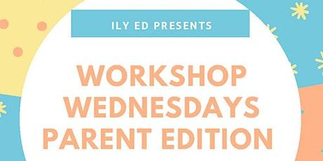 ily ed presents: Workshop Wednesdays - Parent Edition Tickets