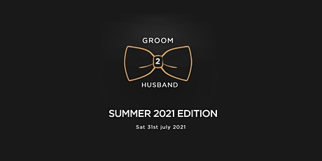 GROOM 2 HUSBAND - Summer '21 Edition tickets