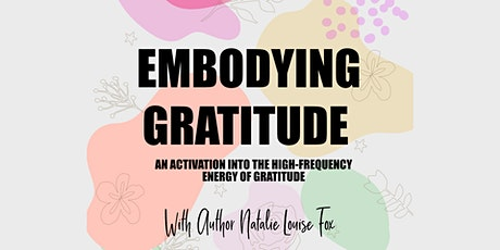Embodying Gratitude - Activate The High-Frequency Energy Of Gratitude tickets