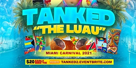 """TANKED """"THE LUAU OUTDOOR COOLER FETE"""" MIAMI CARNIVAL 2021 tickets"""