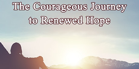 The Courageous Journey to Renewed Hope tickets