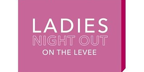 Ladies Night Out on the Levee tickets