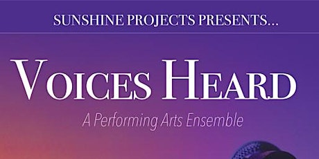 Sunshine Projects Presents:  Voices Heard -  A Performing Arts Ensemble tickets
