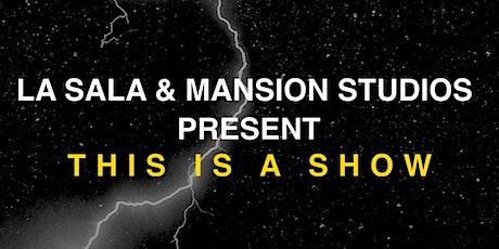 LA SALA & MANSION STUDIOS PRESENTS: THIS IS A SHOW tickets