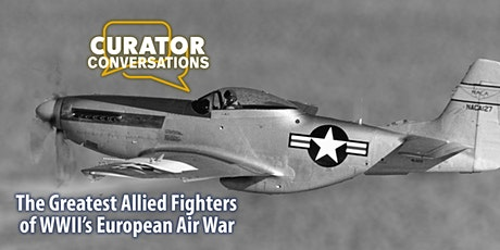 Curator Convo: The Greatest Allied Fighters of WWII's European Air War tickets