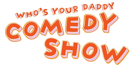 """THE """"WHO'S YOUR DADDY"""" COMEDY SHOW tickets"""