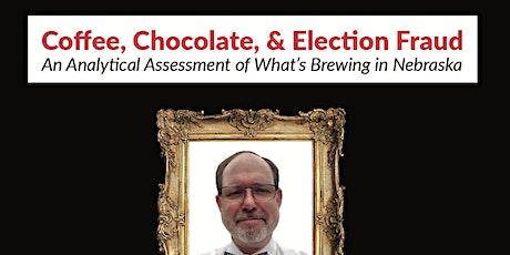 Coffee, Chocolate, & Election Fraud tickets