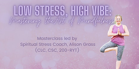 Low Stress, High Vibe: Mastering the Art of Mindfulness tickets