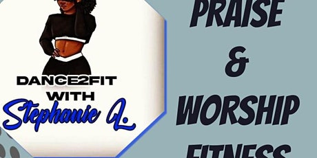 Dance2Fit with Stephanie L Praise and Worship Fitness Class tickets
