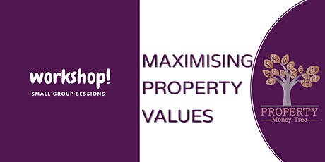 ❗️Make Property Work For YOU By Maximising Property Values❗️ tickets