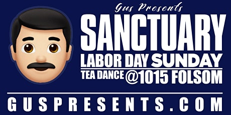 SANCTUARY | LABOR DAY WKND TEA DANCE tickets