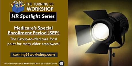 Spotlight 30-Minute Training: Medicare's  Special Enrollment Period (SEP) tickets