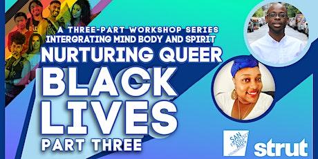 Integrating Mind, Body and Spirit: Nurturing Queer Black Lives, Part Three! tickets
