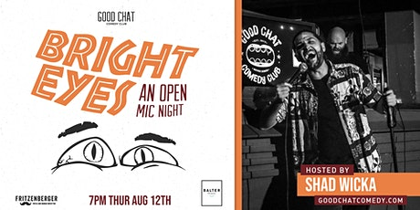 Good Chat Comedy Presents | Bright Eyes - An Open Mic Night! tickets