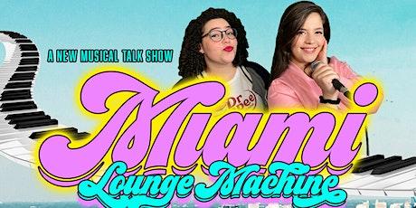 Miami Lounge Machine - Musical Improv Talk Show tickets