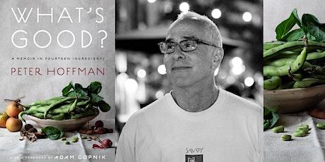 Book Talk/Demo: Peter Hoffman's 'What's Good?: A Memoir in 14 Ingredients' tickets